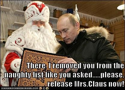 There, I removed you from the naughty list like you asked.....please, release Mrs.Claus now!