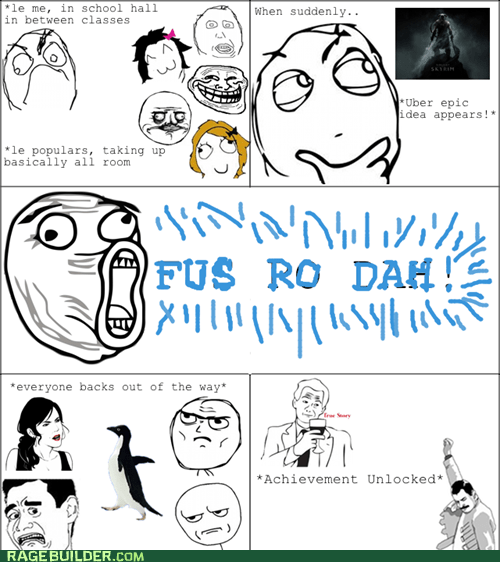 fus ro dah Rage Comics socially awkward penguin truancy story true story video games - 5601948928