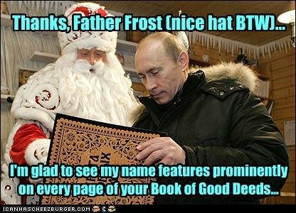 Thanks, Father Frost (nice hat BTW)... I'm glad to see my name features prominently on every page of your Book of Good Deeds...
