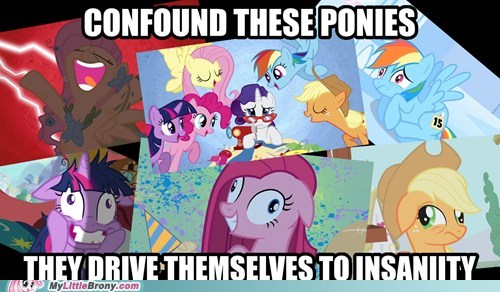 cannot unsee confound these ponies insanity meme - 5604193792