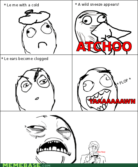 ears,plugged,Rage Comics,sickness,sweet jesus have mercy,true story