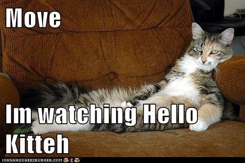 Move  Im watching Hello Kitteh