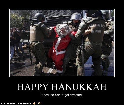 HAPPY HANUKKAH Because Santa got arrested.
