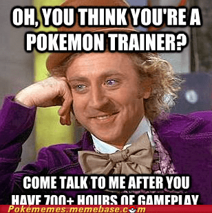 hours played,Memes,play em all,pokemon trainer,you so funny