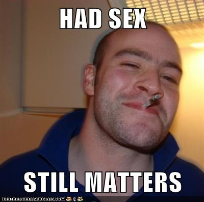 doesnt matter,Good Guy Greg,sexy times
