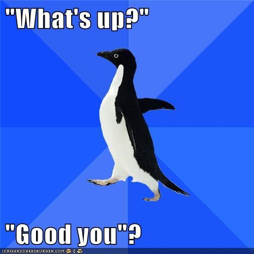 good questions socially awkward penguin whats-up Wrong Answer - 5614301440