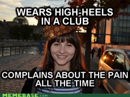heels,Memes,pain,scumbag,women