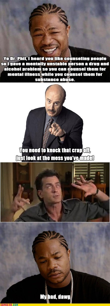 Charlie Sheen,dr phil,drugs,the internets,Xzibit,yo dawg