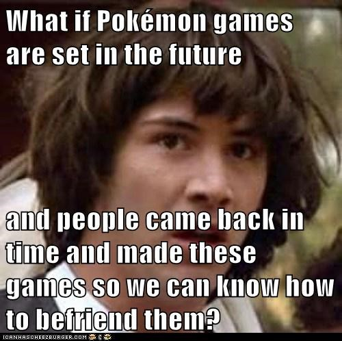 conspiracy keanu Memes pokemon games the future