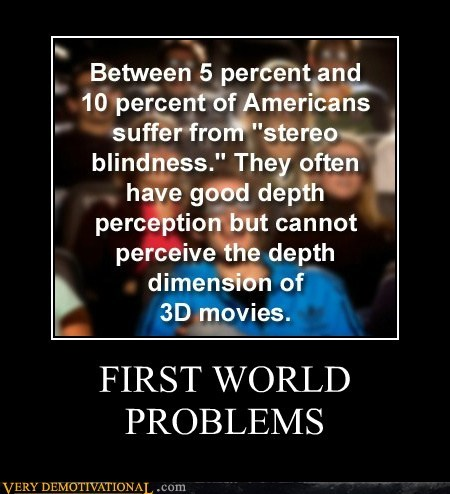 3d,First World Problems,hilarious,seems legit,wtf