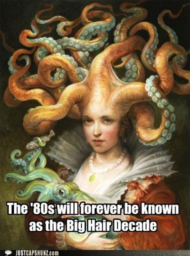 1980s,big hair,big hair decade,caption contest,mother of the sea,squid,tentacles
