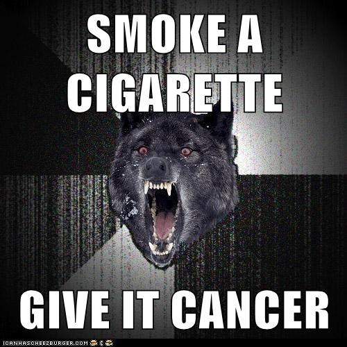 cancer,cigarettes,insane,Insanity Wolf,smoking,wolves