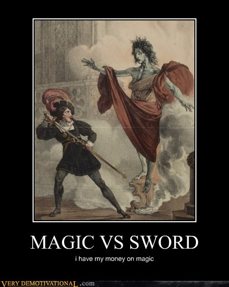 MAGIC VS SWORD i have my money on magic