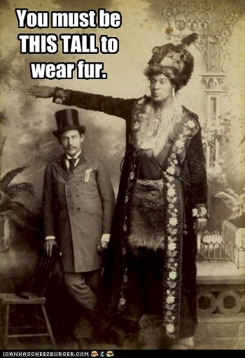 You must be THIS TALL to wear fur.