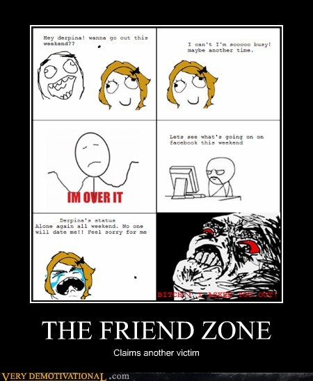 friend,hilarious,oh well,Sad,zone