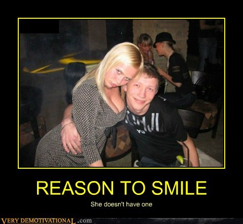 REASON TO SMILE She doesn't have one