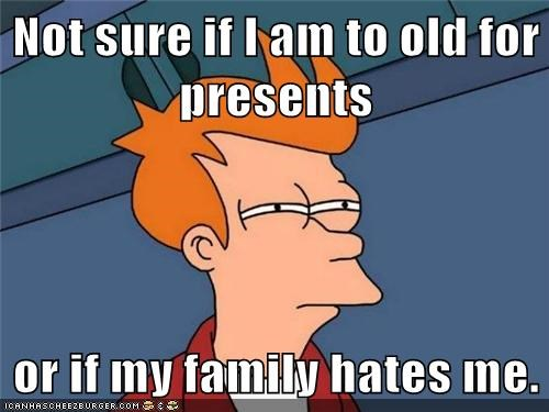 family,fry,hate,presents,wtf