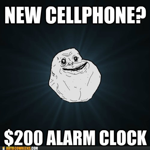 alarm alarm clock AutocoWrecks forever alone g rated meme Memes mobile phones