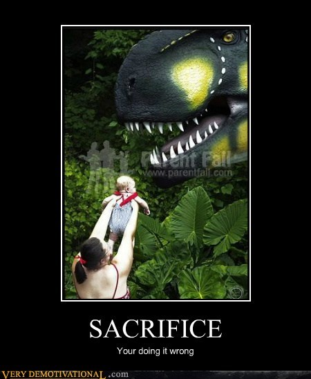 dinosaur doing it wrong hilarious sacrifice - 5621366272
