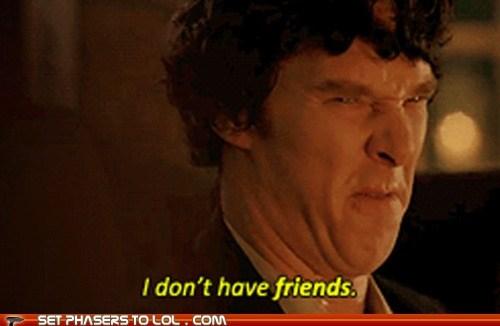 bennedict cumberbatch,forever alone,friends,Sherlock,sherlock bbc