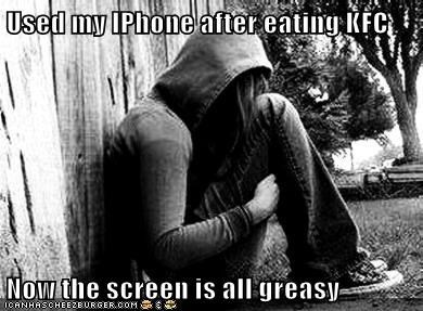 Used my IPhone after eating KFC Now the screen is all greasy