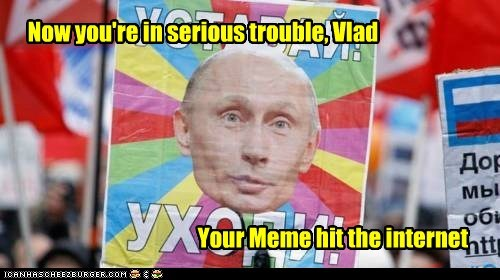 Now you're in serious trouble, Vlad Your Meme hit the internet