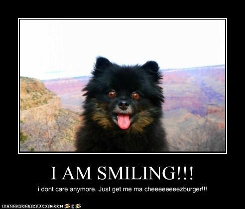 I AM SMILING!!! i dont care anymore. Just get me ma cheeeeeeeezburger!!!