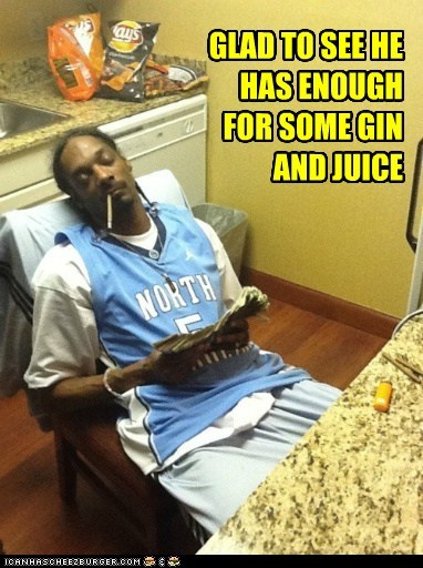 GLAD TO SEE HE HAS ENOUGH FOR SOME GIN AND JUICE