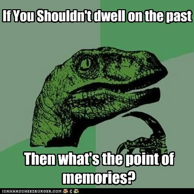 dwell,memeories,past,philosoraptor