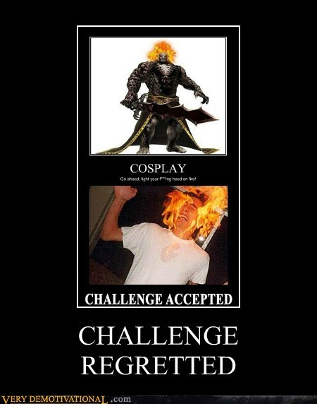 Challenge Accepted cosplay hilarious regrets - 5626391296