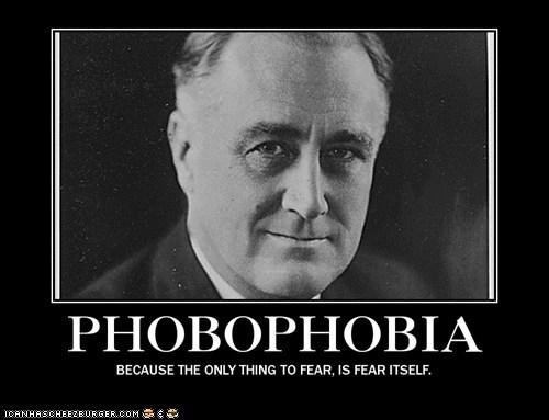 FDR,fear,franklin delano roosevelt,historic lols,phobophobia