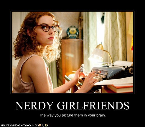 NERDY GIRLFRIENDS The way you picture them in your brain.