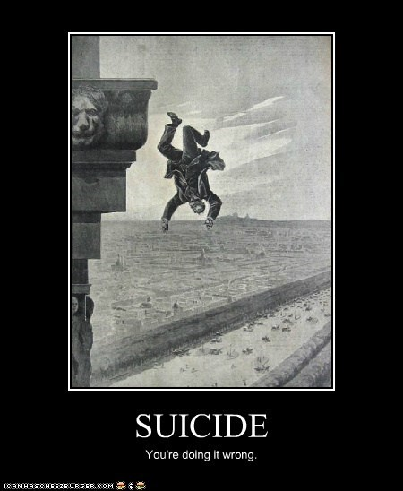 SUICIDE You're doing it wrong.