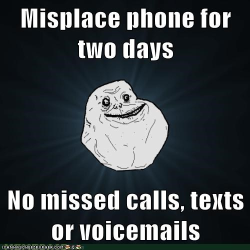 forever alone,no missed calls,phone,voicemails