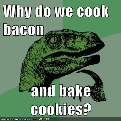 bacon bake cook cookies philosoraptor
