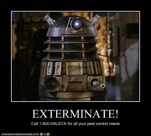 EXTERMINATE! Call 1-800-DALECK for all your pest control needs