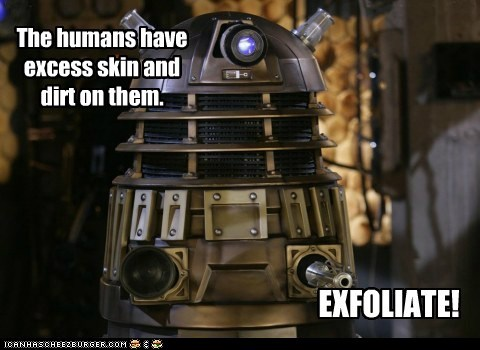 dalek,dirt,doctor who,exfoliate,Exterminate,humans,skin