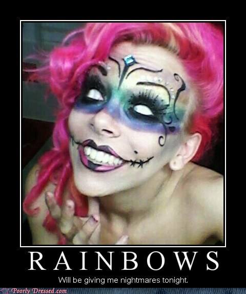 crazy eyes,nightmares,rainbows,Terrifying