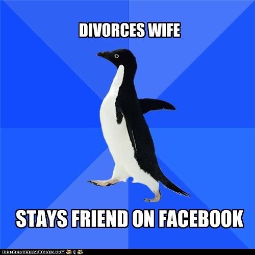 divorce,facebook,friend,socially awkward penguin,wife