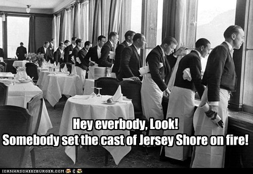 exciting,historic lols,jersey shore,Kill It With Fire,look