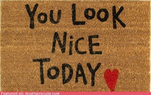 compliment,doormat,heart,message,you look nice