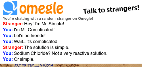 Chemistry,complicated,Omegle,simple,table salt
