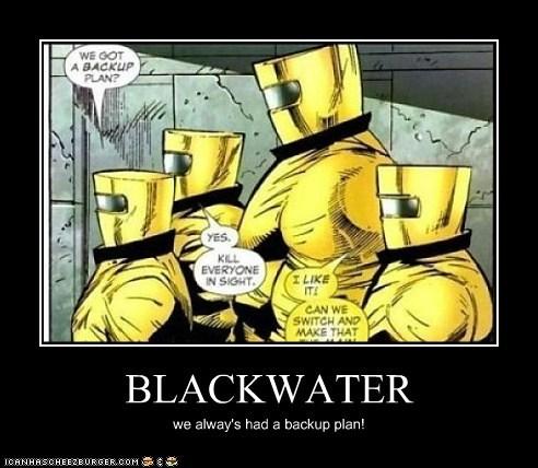 BLACKWATER we alway's had a backup plan!