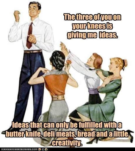 The three of you on your knees is giving me ideas. Ideas that can only be fulfilled with a butter knife, deli meats, bread and a little creativity.
