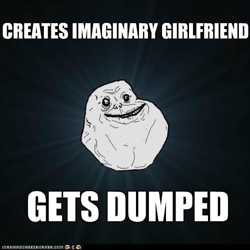 dumped forever alone girlfriend imaginary jerk - 5649434880