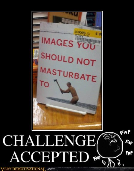 bad idea,challenged accepted,eww,fapping,hilarious