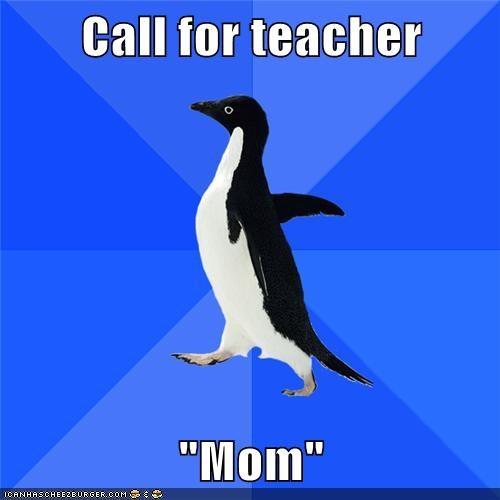 eww mom socially awkward penguin teacher - 5649765376
