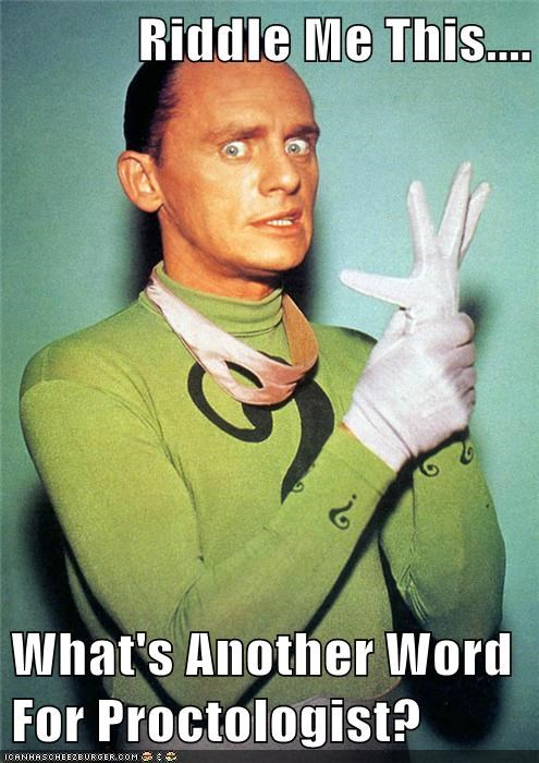 Riddle Me This What S Another Word For Proctologist Cheezburger Funny Memes Funny Pictures