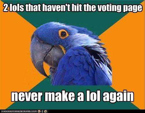 giving up,lols,Paranoid Parrot,vote page