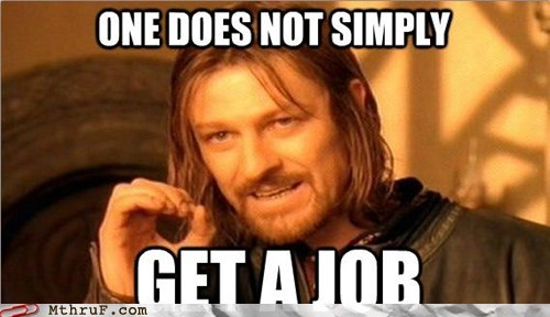 Boromir,employment,g rated,looking for work,Lord of the Rings,M thru F,Office,one does not simply meme,unemployed,work